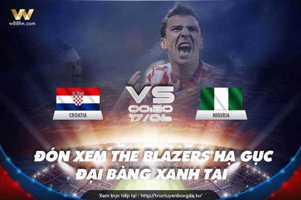 Soi kèo Croatia vs Nigeria, 02h00 ngày 17/6 (World Cup 2018)